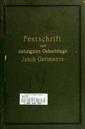 Festschrift zum siebzigsten geburtstage Jakob Guttmanns